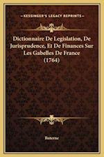 Dictionnaire de Legislation, de Jurisprudence, Et de Finances Sur Les Gabelles de France (1764) af Buterne