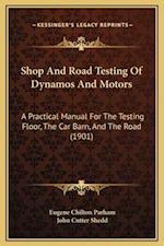 Shop and Road Testing of Dynamos and Motors af Eugene Chilton Parham, John Cutter Shedd