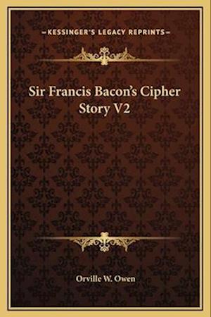 Sir Francis Bacon's Cipher Story V2 af Orville W. Owen