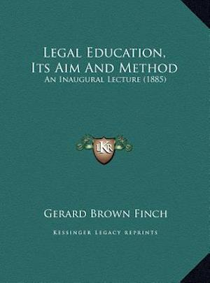 Legal Education, Its Aim and Method af Gerard Brown Finch