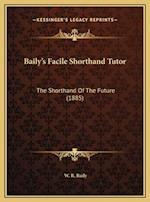Baily's Facile Shorthand Tutor af W. R. Baily