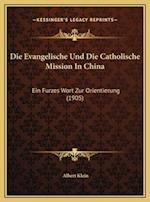 Die Evangelische Und Die Catholische Mission in China af Albert Klein