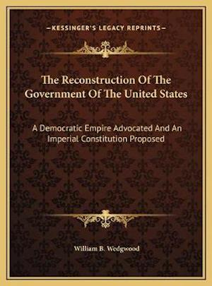 The Reconstruction of the Government of the United States the Reconstruction of the Government of the United States af William B. Wedgwood