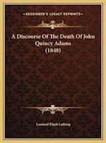 A Discourse of the Death of John Quincy Adams (1848) a Discourse of the Death of John Quincy Adams (1848) af Leonard Elijah Lathrop