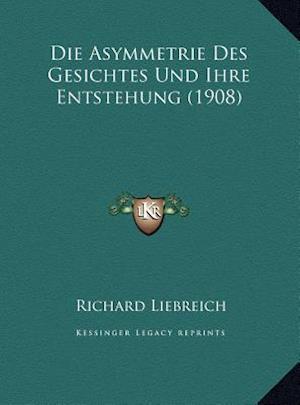 Die Asymmetrie Des Gesichtes Und Ihre Entstehung (1908) Die Asymmetrie Des Gesichtes Und Ihre Entstehung (1908) af Richard Liebreich