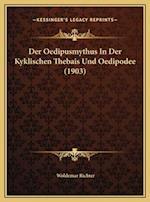 Der Oedipusmythus in Der Kyklischen Thebais Und Oedipodee (1der Oedipusmythus in Der Kyklischen Thebais Und Oedipodee (1903) 903) af Woldemar Richter