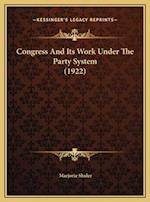 Congress and Its Work Under the Party System (1922) af Marjorie Shuler