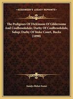 The Pedigrees of Dickinson of Gildersome and Coalbrookdale; Darby of Coalbrookdale, Salop; Darby of Stoke Court, Bucks (1890) af Sandys Birket Foster
