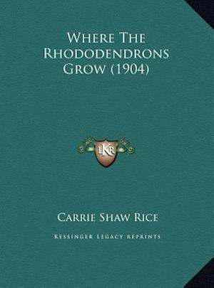 Where the Rhododendrons Grow (1904) af Carrie Shaw Rice