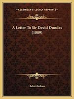 A Letter to Sir David Dundas (1809) a Letter to Sir David Dundas (1809)