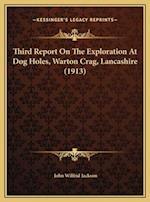 Third Report on the Exploration at Dog Holes, Warton Crag, Lancashire (1913) af John Wilfrid Jackson
