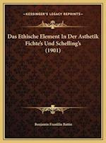 Das Ethische Element in Der Asthetik Fichte's Und Schelling's (1901) af Benjamin Franklin Battin