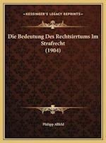 Die Bedeutung Des Rechtsirrtums Im Strafrecht (1904) af Philipp Allfeld
