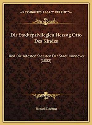 Die Stadteprivilegien Herzog Otto Des Kindes af Richard Doebner