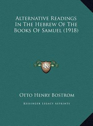 Alternative Readings in the Hebrew of the Books of Samuel (1918) af Otto Henry Bostrom