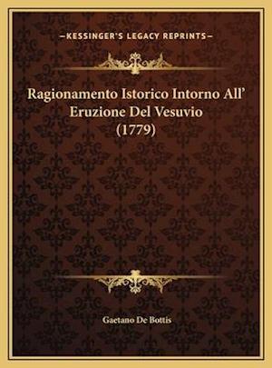 Ragionamento Istorico Intorno All' Eruzione del Vesuvio (1779) af Gaetano De Bottis