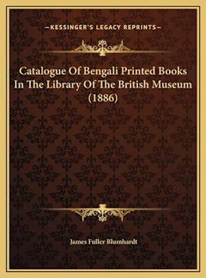 Catalogue of Bengali Printed Books in the Library of the British Museum (1886) af James Fuller Blumhardt