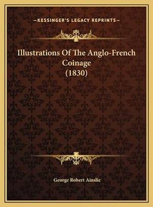 Illustrations of the Anglo-French Coinage (1830) af George Robert Ainslie