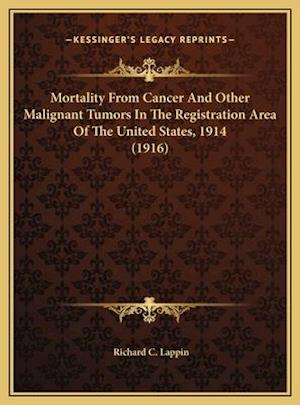 Mortality from Cancer and Other Malignant Tumors in the Registration Area of the United States, 1914 (1916) af Richard C. Lappin