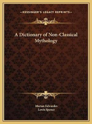 A Dictionary of Non-Classical Mythology a Dictionary of Non-Classical Mythology af Lewis Spence, Marian Edwardes