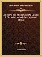 Dizionario Bio-Bibliografico Dei Letterati E Giornalisti Itadizionario Bio-Bibliografico Dei Letterati E Giornalisti Italiani Contemporanei (1907) Lia af Teodoro Rovito