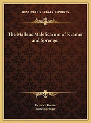 The Malleus Maleficarum of Kramer and Sprenger af Heinrich Kramer, James Sprenger