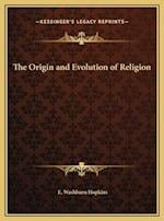The Origin and Evolution of Religion the Origin and Evolution of Religion af E. Washburn Hopkins
