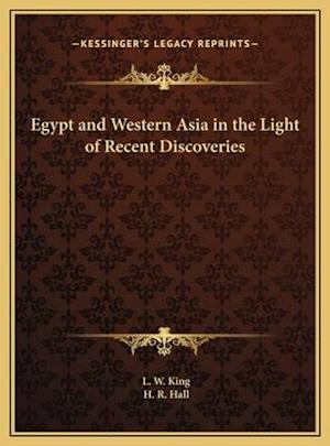 Egypt and Western Asia in the Light of Recent Discoveries af L. W. King, H. R. Hall
