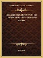 Padagogischer Jahresbericht Fur Deutschlands Volksschullehrer (1853) af Carl Nacke