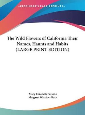 The Wild Flowers of California Their Names, Haunts and Habits af Mary Elizabeth Parsons