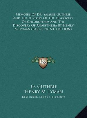 Memoirs of Dr. Samuel Guthrie and the History of the Discovery of Chloroform and the Discovery of Anaesthesia by Henry M. Lyman af O. Guthrie, Henry M. Lyman