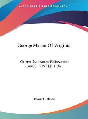 George Mason of Virginia af Robert C. Mason