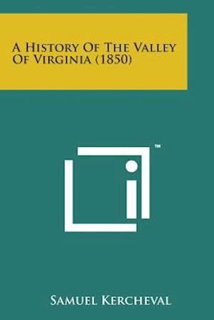 A History of the Valley of Virginia (1850) af Samuel Kercheval