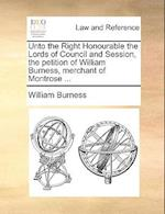 Unto the Right Honourable the Lords of Council and Session, the Petition of William Burness, Merchant of Montrose ... af William Burness