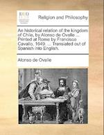 An  Historical Relation of the Kingdom of Chile, by Alonso de Ovalle ... Printed at Rome by Francisco Cavallo, 1649. ... Translated Out of Spanish Int af Alonso De Ovalle