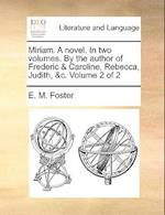 Miriam. a Novel. in Two Volumes. by the Author of Frederic & Caroline, Rebecca, Judith, &C. Volume 2 of 2 af E. M. Foster