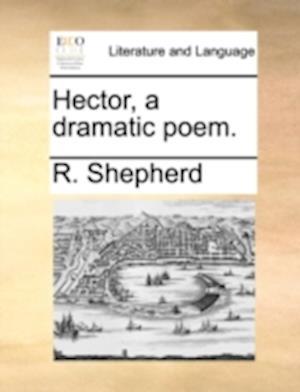 Hector, a Dramatic Poem. af R. Shepherd