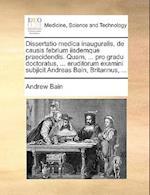 Dissertatio Medica Inauguralis, de Causis Febrium Iisdemque Praecidendis. Quam, ... Pro Gradu Doctoratus, ... Eruditorum Examini Subjicit Andreas Bain