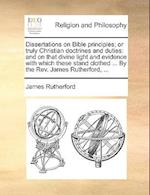 Dissertations on Bible Principles; Or Truly Christian Doctrines and Duties af James Rutherford