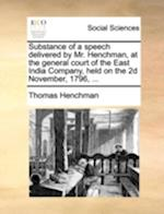 Substance of a Speech Delivered by Mr. Henchman, at the General Court of the East India Company, Held on the 2D November, 1796, ... af Thomas Henchman
