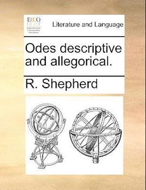 Odes Descriptive and Allegorical. af R. Shepherd