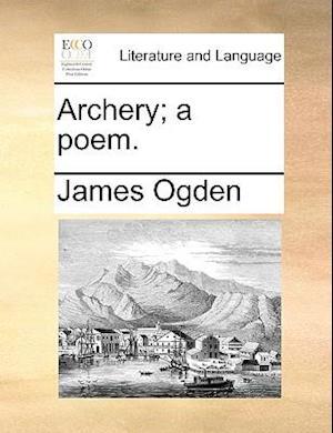 Archery; A Poem. af James Ogden