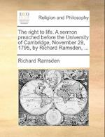 The Right to Life. a Sermon Preached Before the University of Cambridge, November 29, 1795, by Richard Ramsden, ... af Richard Ramsden