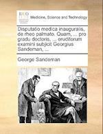Disputatio Medica Inauguralis, de Rheo Palmato. Quam, ... Pro Gradu Doctoris, ... Eruditorum Examini Subjicit Georgius Sandeman, ... af George Sandeman