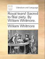 Royal Tears! Sacred to Filial Piety. by William Whitmore. af William Whitmore