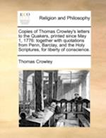Copies of Thomas Crowley's Letters to the Quakers, Printed Since May 1, 1776 af Thomas Crowley