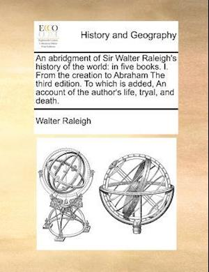 An Abridgment of Sir Walter Raleigh's History of the World af Walter Raleigh