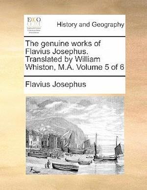 The Genuine Works of Flavius Josephus. Translated by William Whiston, M.A. Volume 5 of 6 af Flavius Josephus