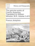 The Genuine Works of Flavius Josephus. Translated by William Whiston, M.A. Volume 3 of 6 af Flavius Josephus