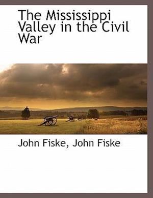 The Mississippi Valley in the Civil War af John Fiske